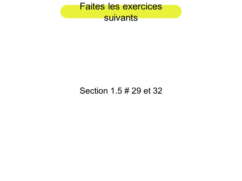 Faites les exercices suivants Section 1.5 # 29 et 32