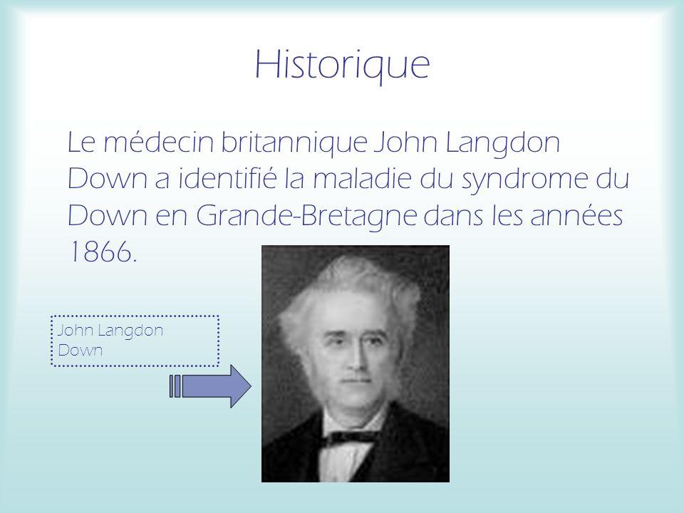 Historique Le médecin britannique John Langdon Down a identifié la maladie du syndrome du Down en Grande-Bretagne dans les années 1866. John Langdon D