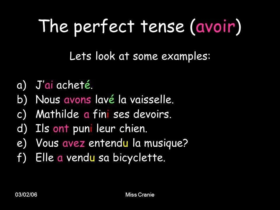 03/02/06Miss Cranie The perfect tense (avoir) Lets look at some examples: a) Jai acheté.
