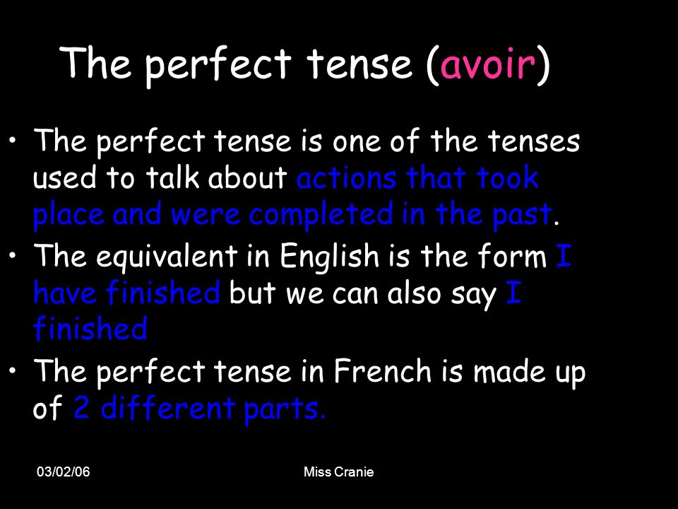 03/02/06Miss Cranie The perfect tense (avoir) The perfect tense is one of the tenses used to talk about actions that took place and were completed in the past.