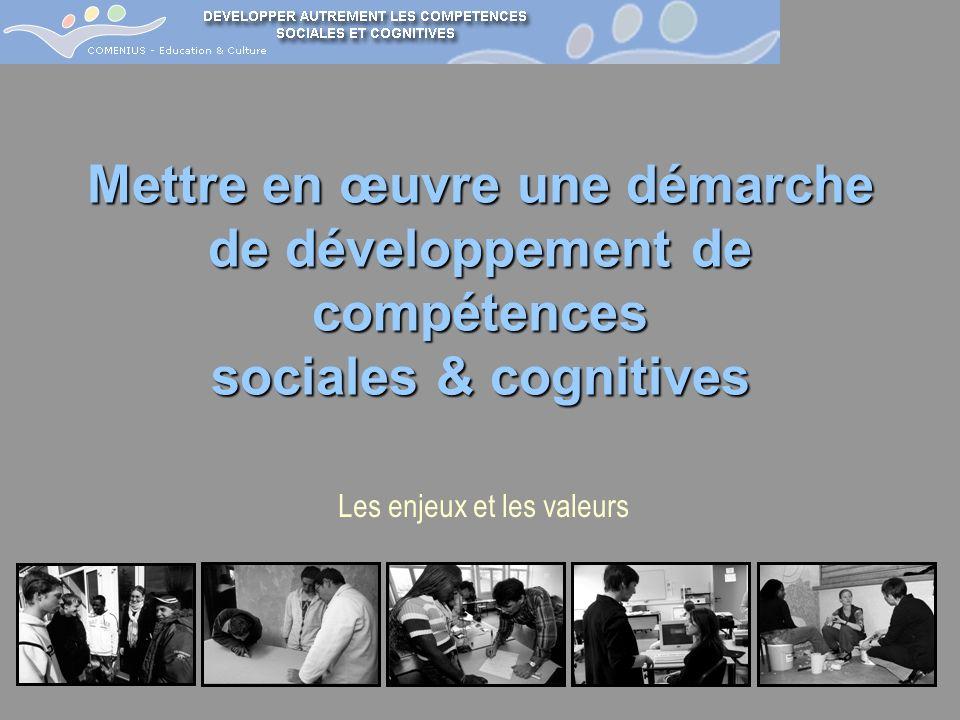 Les enjeux et les valeurs Mettre en œuvre une démarche de développement de compétences sociales & cognitives