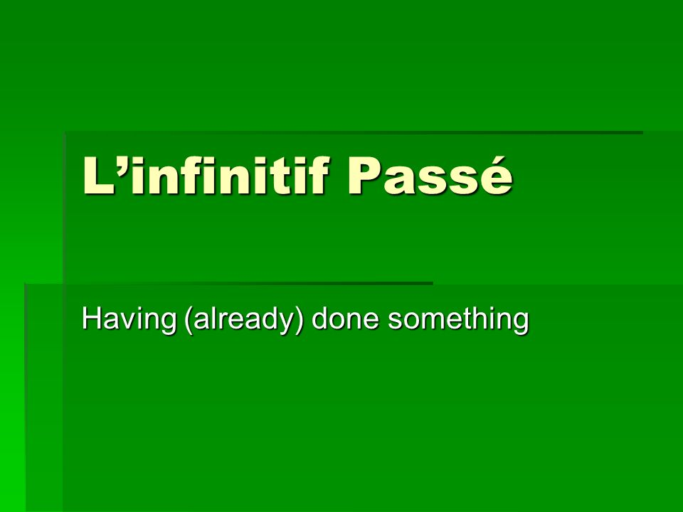 Linfinitif Passé Having (already) done something