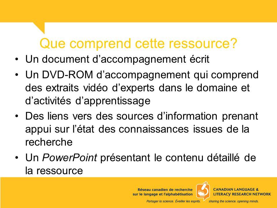 Que comprend cette ressource? Un document daccompagnement écrit Un DVD-ROM daccompagnement qui comprend des extraits vidéo dexperts dans le domaine et