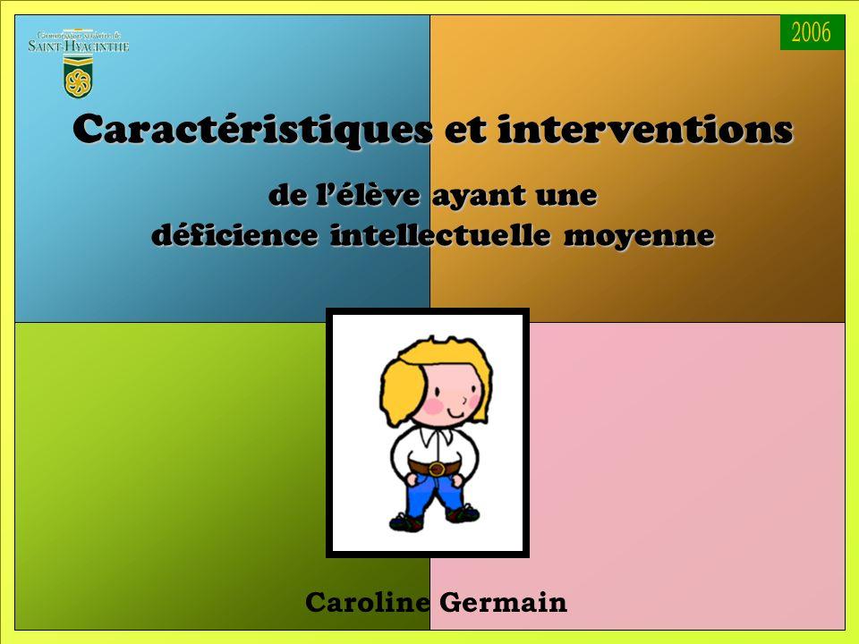 1 Caroline Germain Caractéristiques et interventions de lélève ayant une déficience intellectuelle moyenne