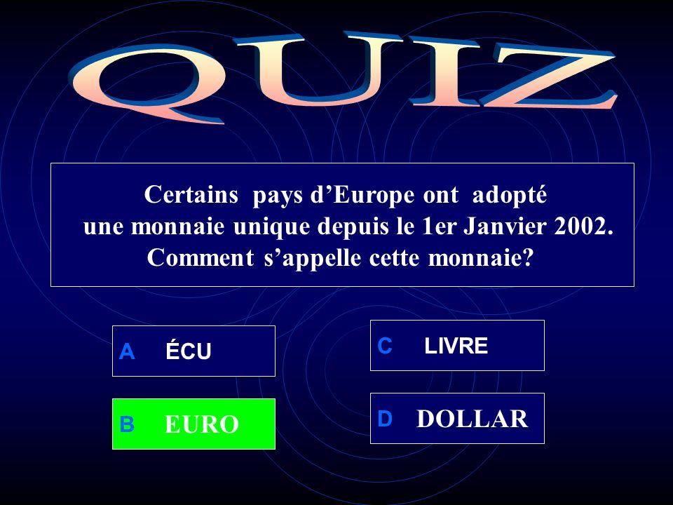A ÉCU B D C LIVRE Certains pays dEurope ont adopté une monnaie unique depuis le 1er Janvier 2002.