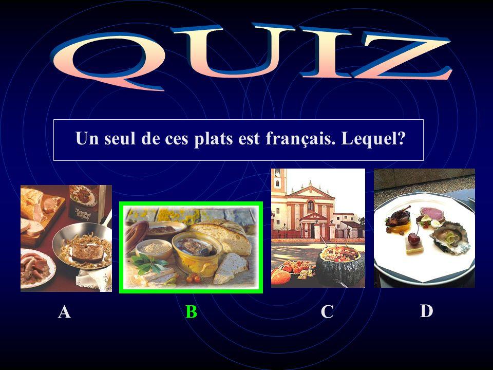 Un seul de ces plats est français. Lequel ABC D