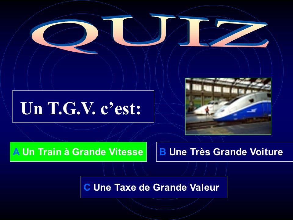 A Un Train à Grande VitesseB Une Très Grande Voiture C Une Taxe de Grande Valeur Un T.G.V. cest: