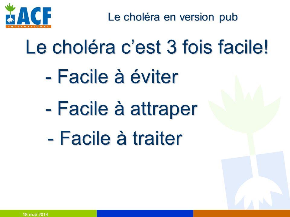 18 mai 2014 Le choléra cest 3 fois facile.