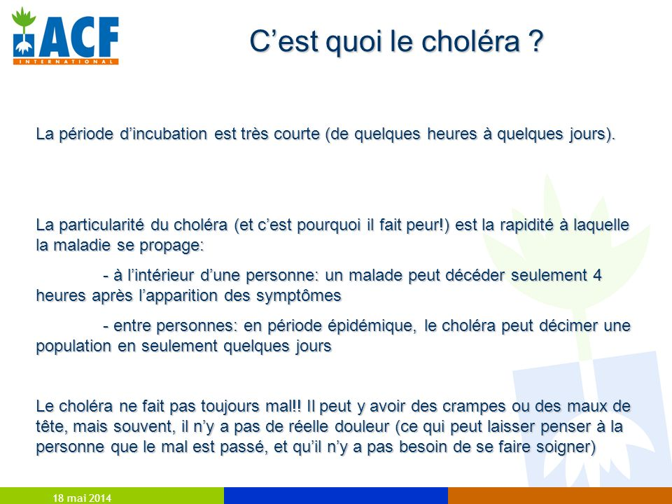 18 mai 2014 Cest quoi le choléra ? La période dincubation est très courte (de quelques heures à quelques jours). La particularité du choléra (et cest