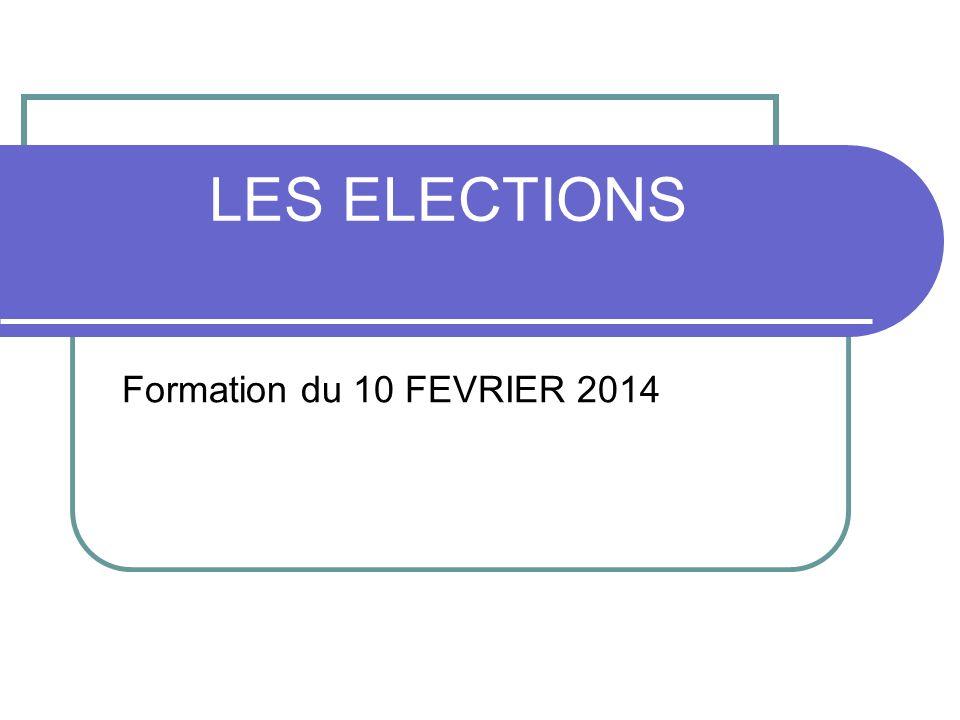 LES ELECTIONS Formation du 10 FEVRIER 2014