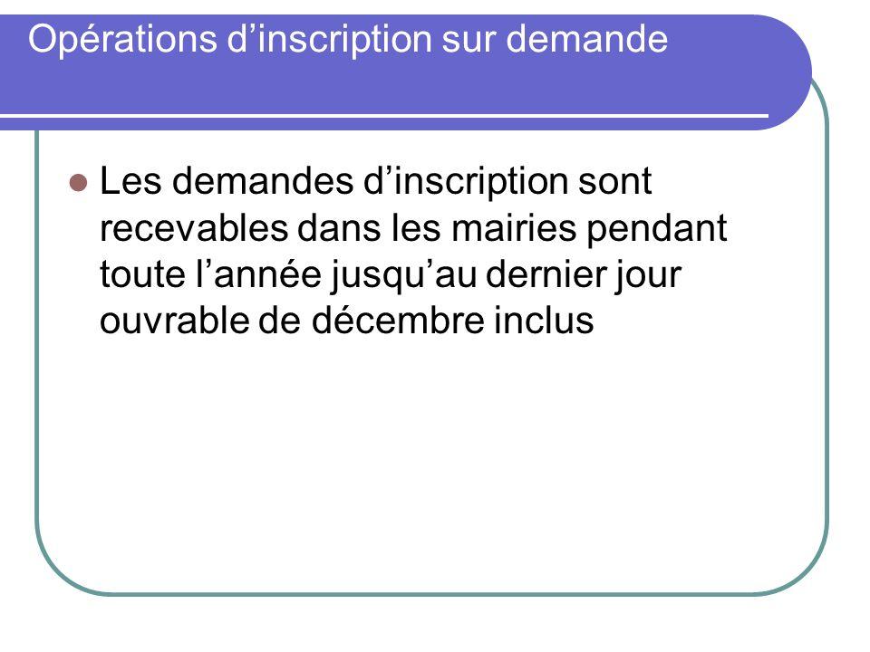 Opérations dinscription sur demande Les demandes dinscription sont recevables dans les mairies pendant toute lannée jusquau dernier jour ouvrable de décembre inclus