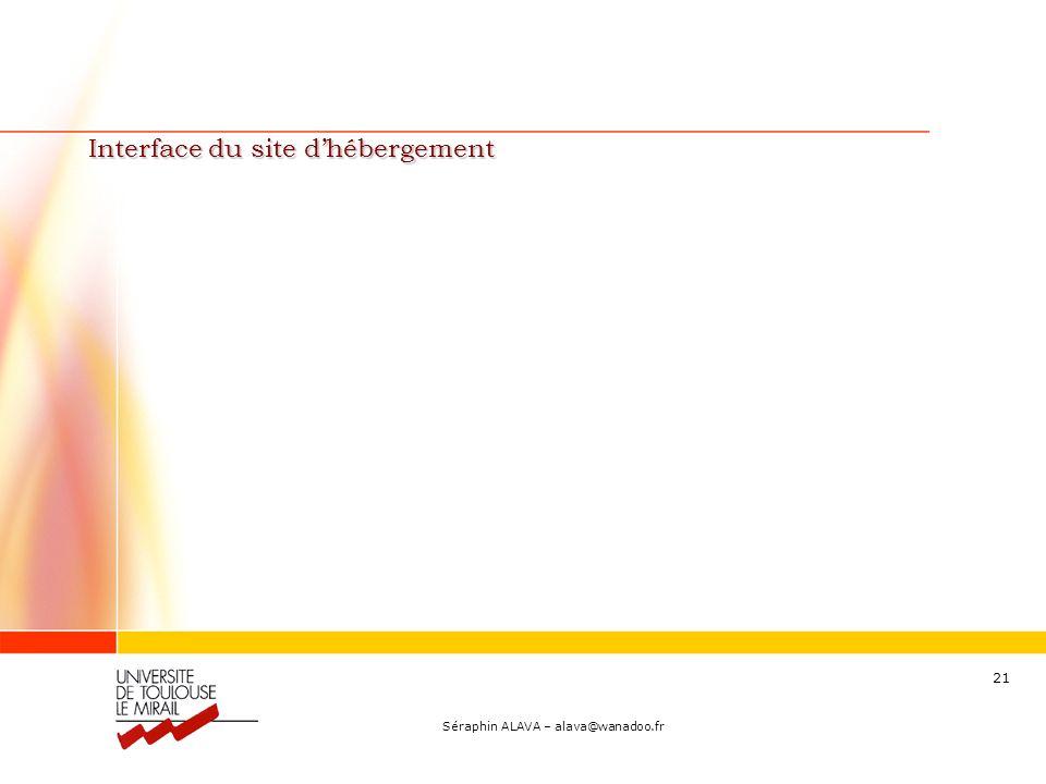 Séraphin ALAVA – alava@wanadoo.fr 21 Interface du site dhébergement