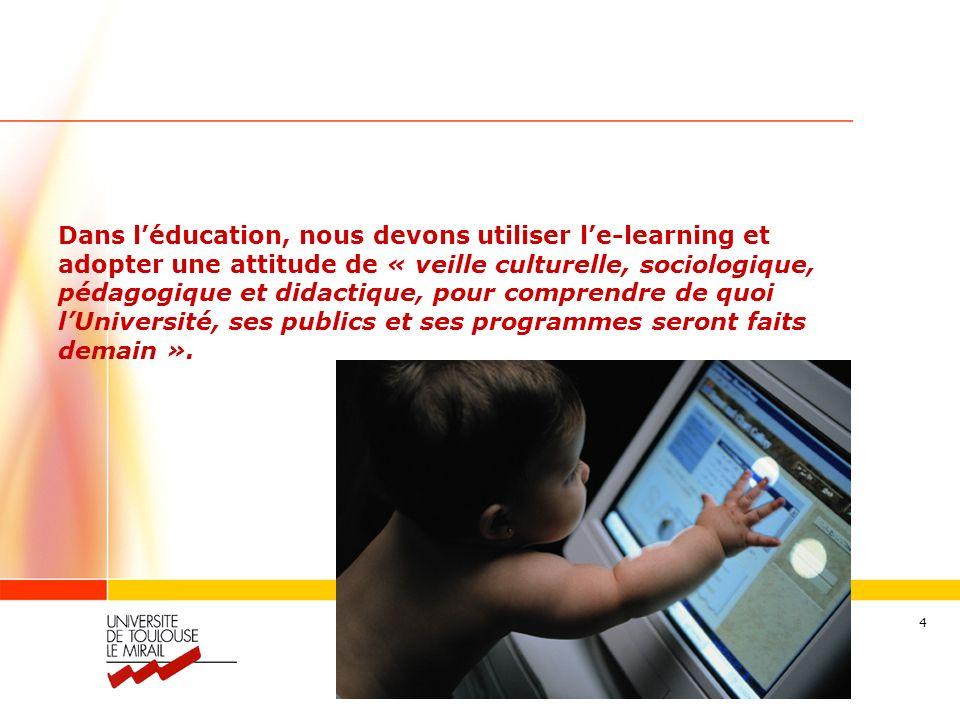 Séraphin ALAVA – alava@wanadoo.fr 4 Dans léducation, nous devons utiliser le-learning et adopter une attitude de « veille culturelle, sociologique, pédagogique et didactique, pour comprendre de quoi lUniversité, ses publics et ses programmes seront faits demain ».