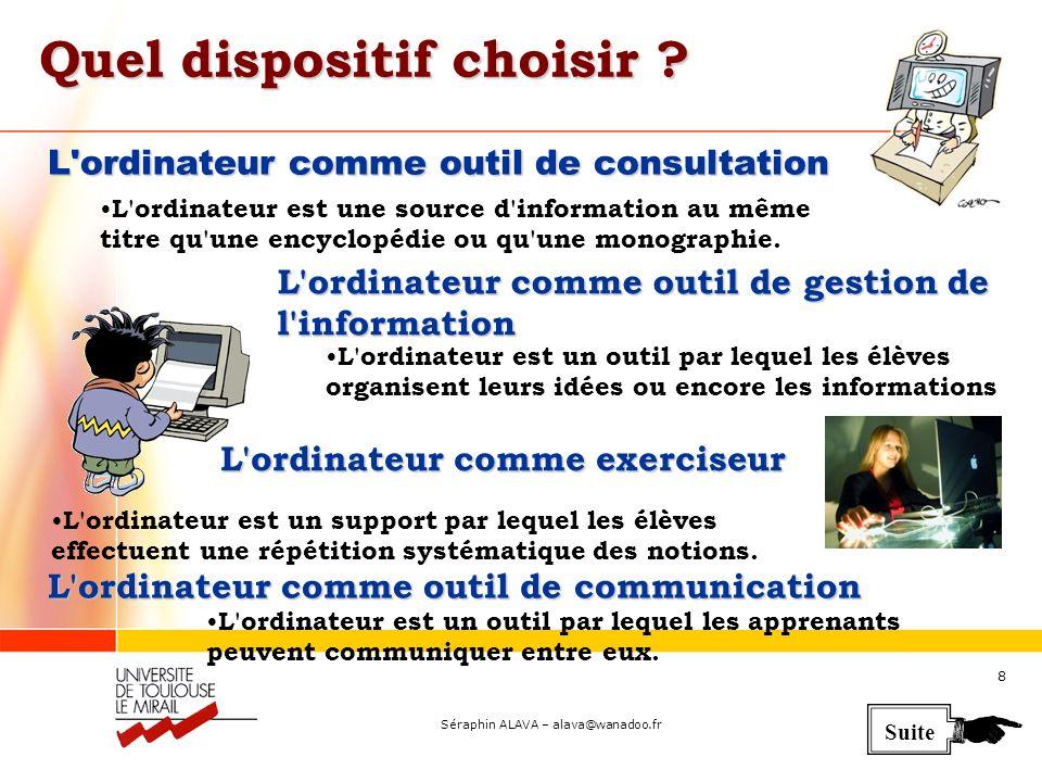 Séraphin ALAVA – alava@wanadoo.fr 8 L ordinateur comme outil de consultation L ordinateur est une source d information au même titre qu une encyclopédie ou qu une monographie.
