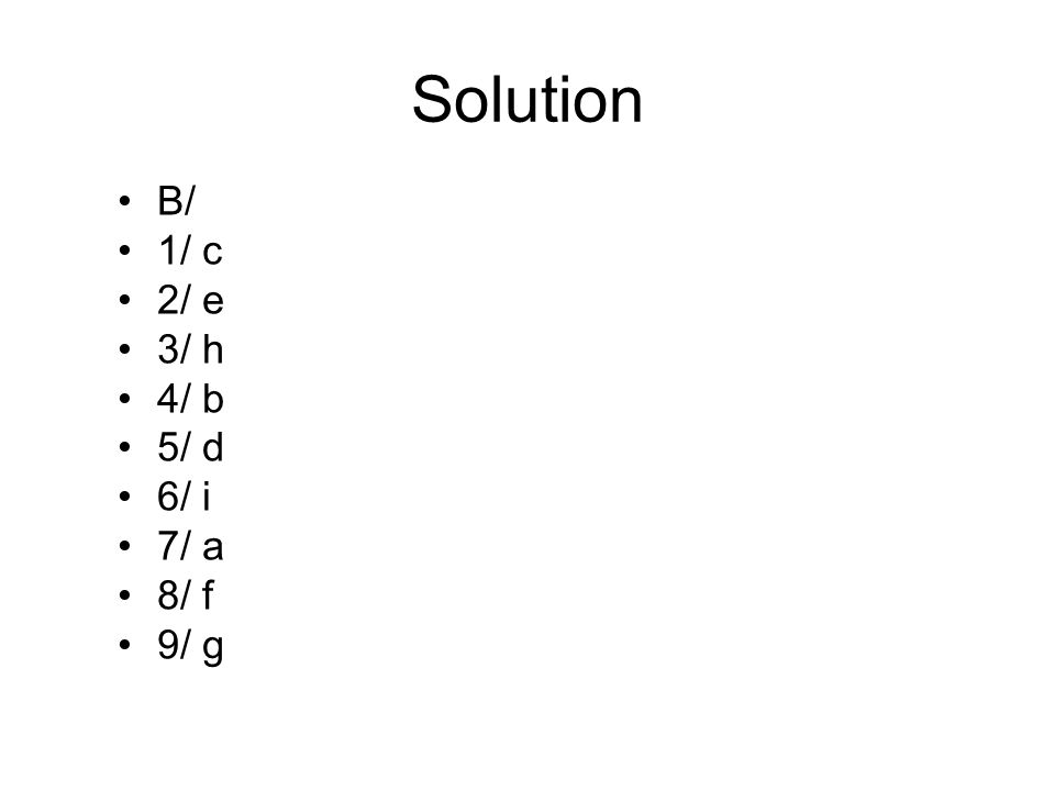 Solution B/ 1/ c 2/ e 3/ h 4/ b 5/ d 6/ i 7/ a 8/ f 9/ g