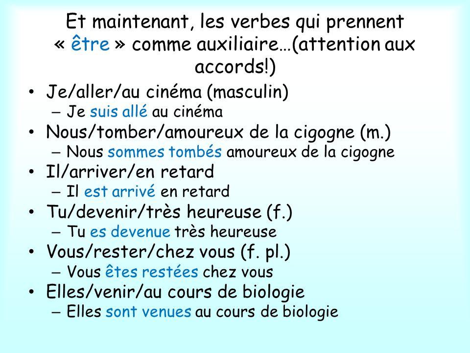 Et maintenant, les verbes qui prennent « être » comme auxiliaire…(attention aux accords!) Je/aller/au cinéma (masculin) – Je suis allé au cinéma Nous/