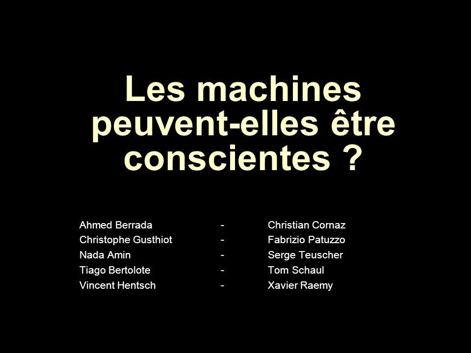 Les machines peuvent-elles être conscientes ? Ahmed Berrada-Christian Cornaz Christophe Gusthiot-Fabrizio Patuzzo Nada Amin-Serge Teuscher Tiago Berto