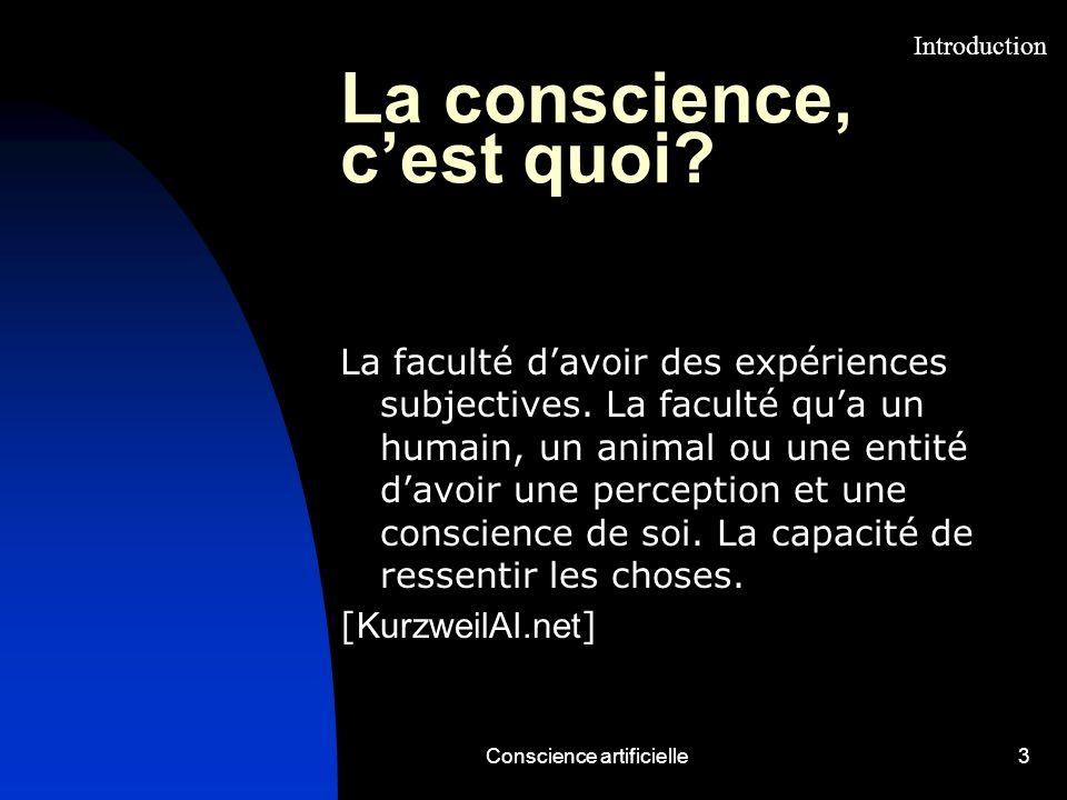 Conscience artificielle3 La conscience, cest quoi? La faculté davoir des expériences subjectives. La faculté qua un humain, un animal ou une entité da