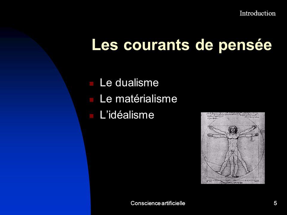 Conscience artificielle5 Les courants de pensée Le dualisme Le matérialisme Lidéalisme Introduction
