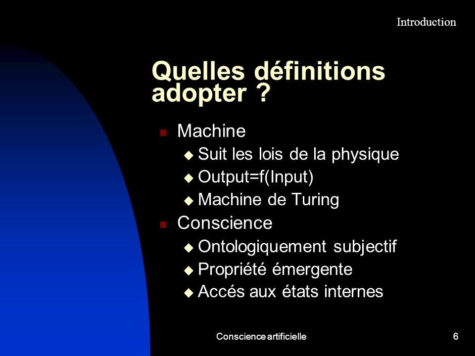 Conscience artificielle6 Quelles définitions adopter ? Machine Suit les lois de la physique Output=f(Input) Machine de Turing Conscience Ontologiqueme