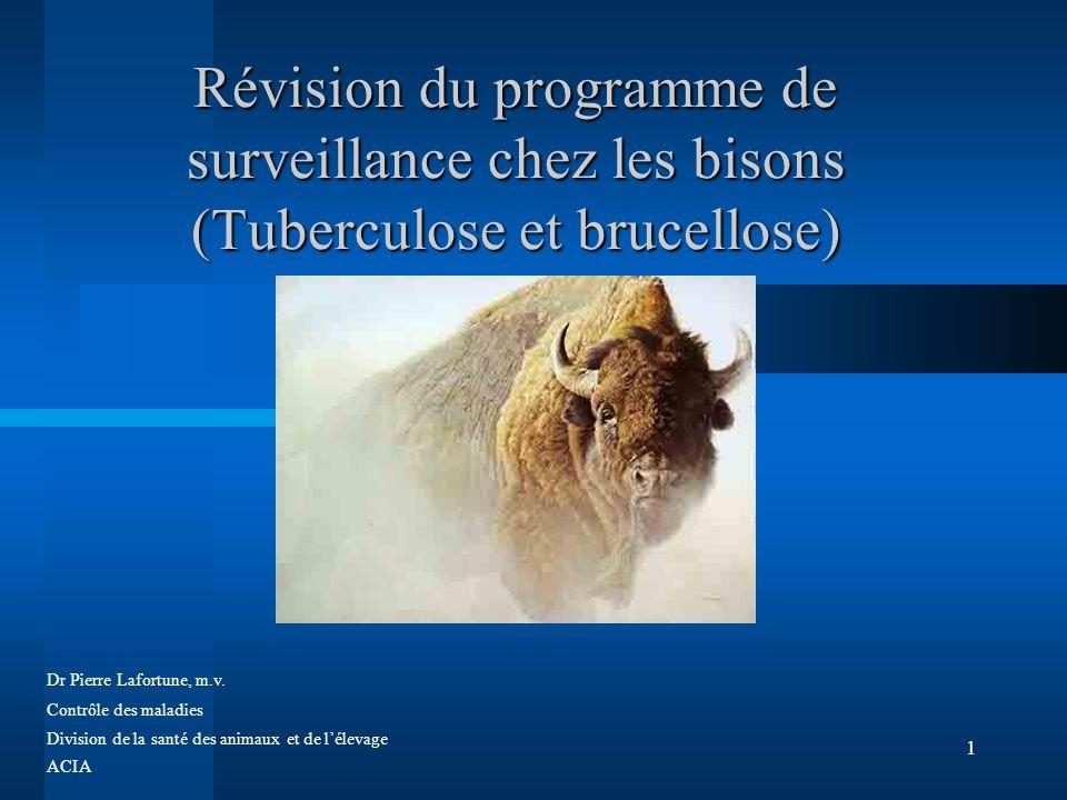 1 Révision du programme de surveillance chez les bisons (Tuberculose et brucellose) Dr Pierre Lafortune, m.v.