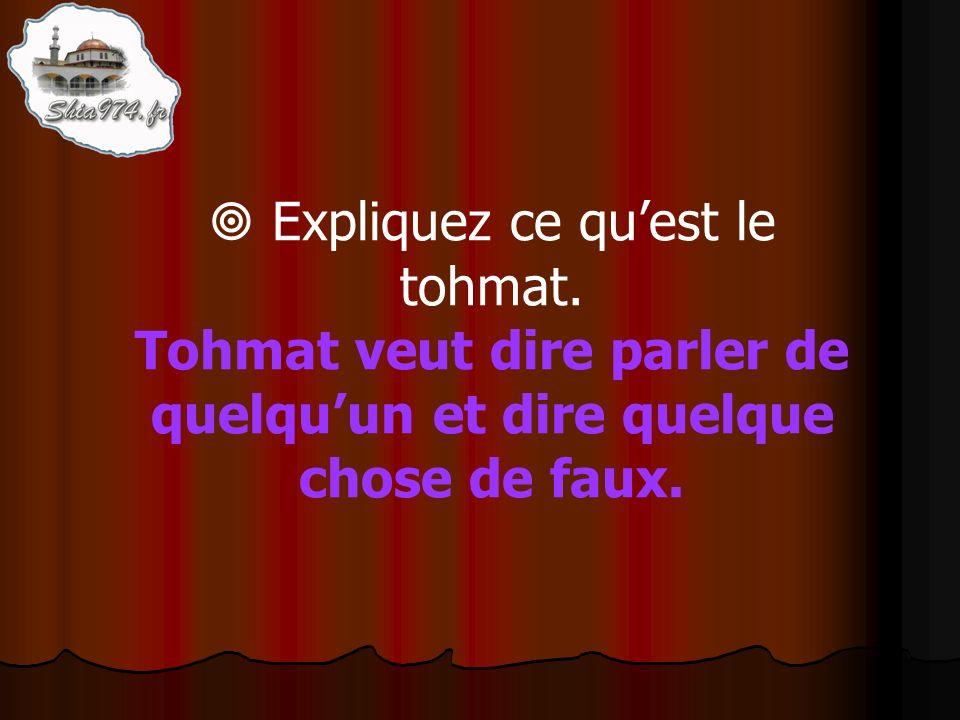Tohmat veut dire parler de quelquun et dire quelque chose de faux.