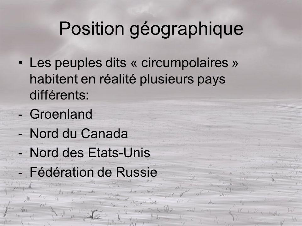 Position géographique Les peuples dits « circumpolaires » habitent en réalité plusieurs pays différents: -Groenland -Nord du Canada -Nord des Etats-Un