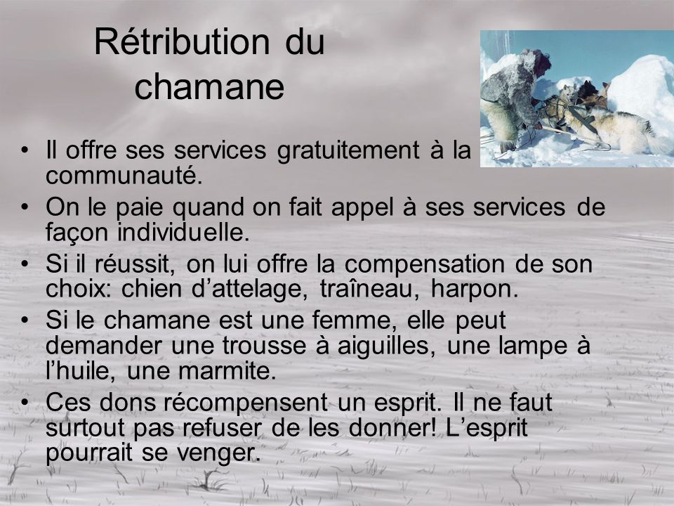 Rétribution du chamane Il offre ses services gratuitement à la communauté. On le paie quand on fait appel à ses services de façon individuelle. Si il
