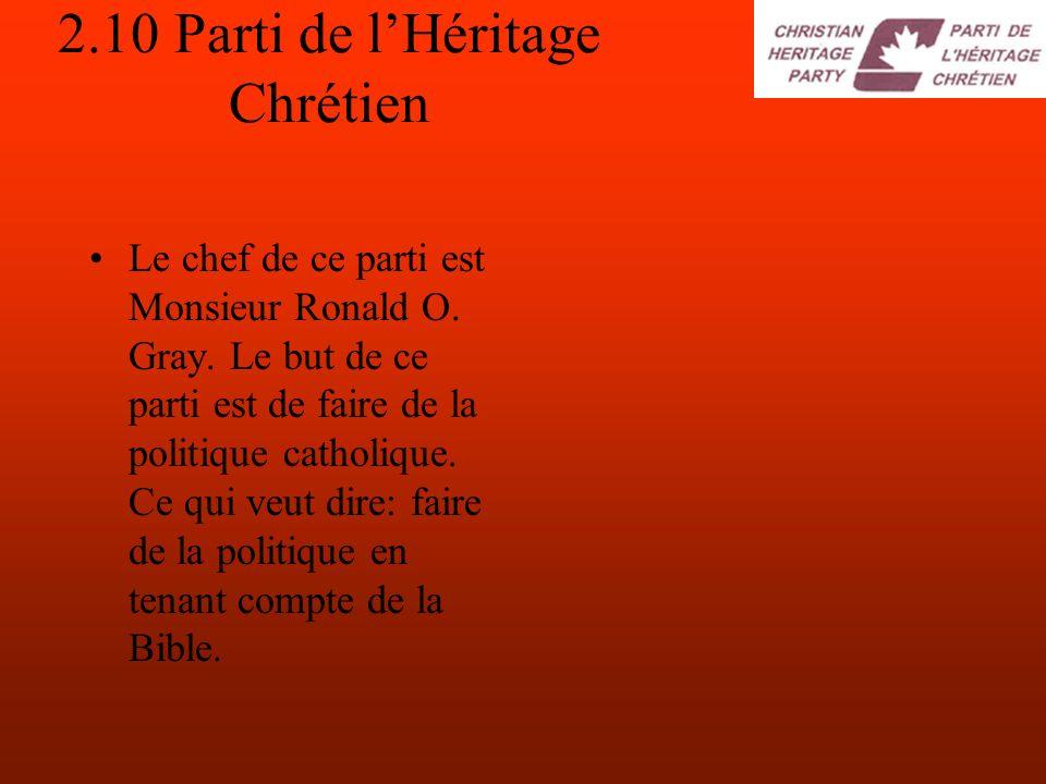 2.10 Parti de lHéritage Chrétien Le chef de ce parti est Monsieur Ronald O.