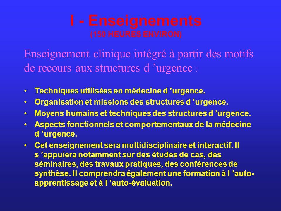 I - Enseignements (150 HEURES ENVIRON) Techniques utilisées en médecine d urgence. Organisation et missions des structures d urgence. Moyens humains e