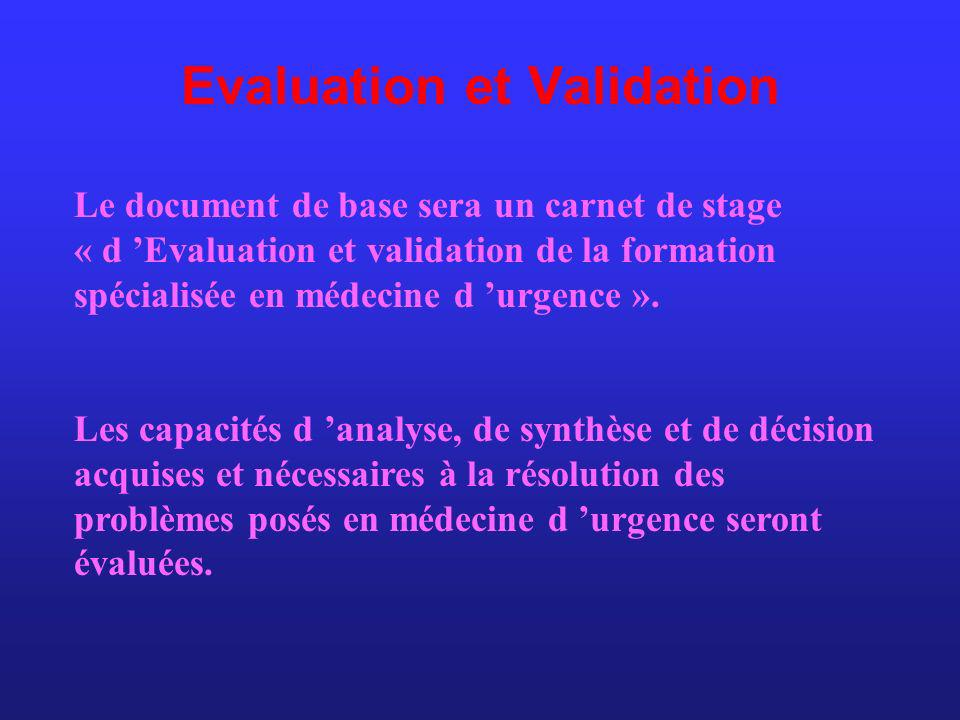 Evaluation et Validation Le document de base sera un carnet de stage « d Evaluation et validation de la formation spécialisée en médecine d urgence ».