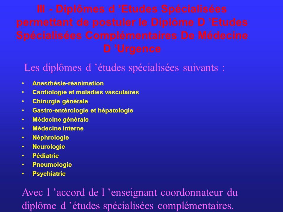 III - Diplômes d Etudes Spécialisées permettant de postuler le Diplôme D Etudes Spécialisées Complémentaires De Médecine D Urgence Anesthésie-réanimat