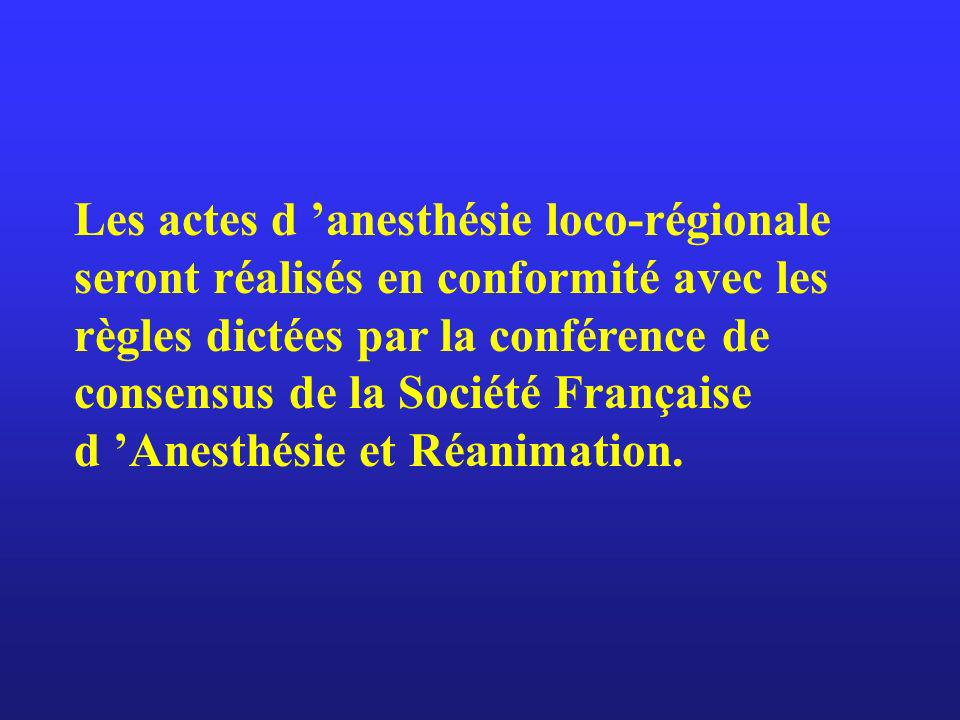 Les actes d anesthésie loco-régionale seront réalisés en conformité avec les règles dictées par la conférence de consensus de la Société Française d A