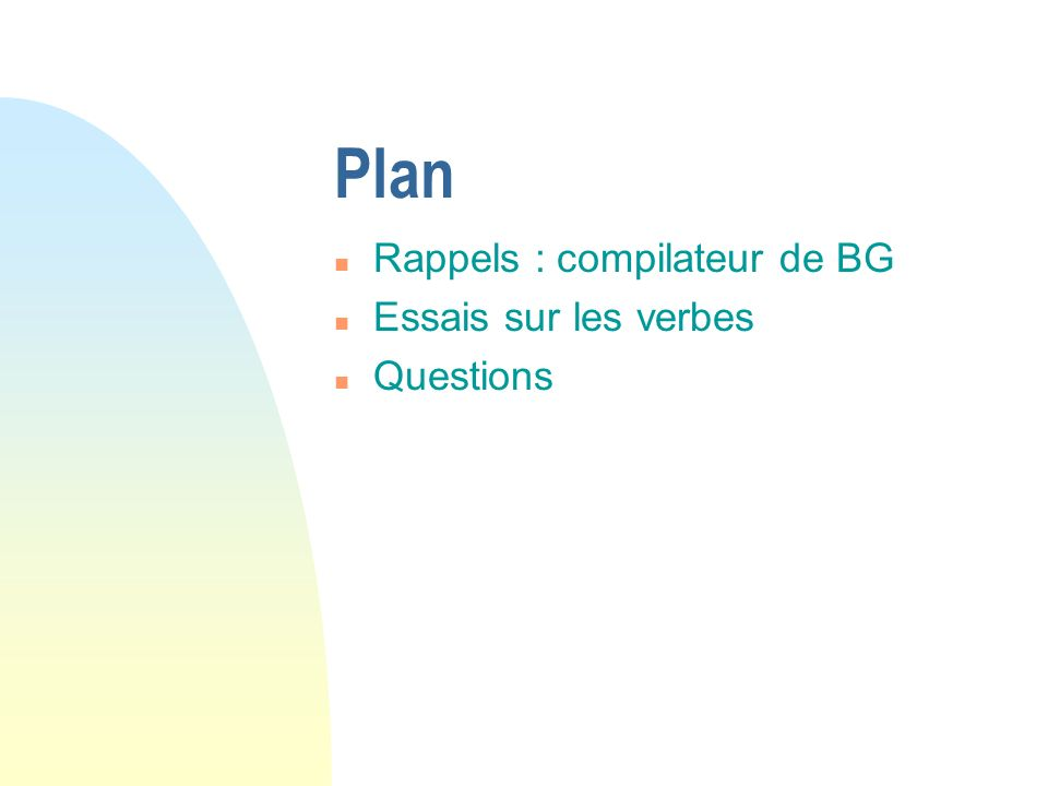 Plan n Rappels : compilateur de BG n Essais sur les verbes n Questions