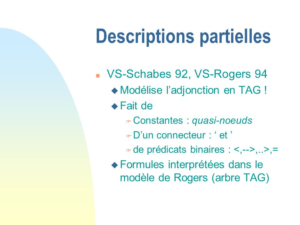 Descriptions partielles n VS-Schabes 92, VS-Rogers 94 u Modélise ladjonction en TAG .