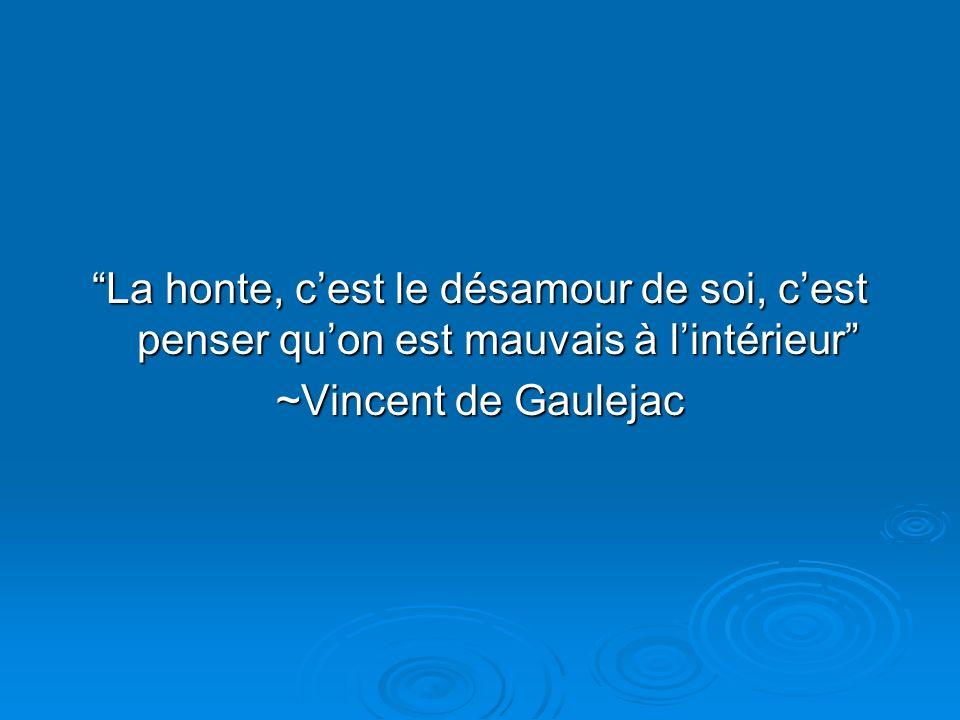 La honte, cest le désamour de soi, cest penser quon est mauvais à lintérieur ~Vincent de Gaulejac