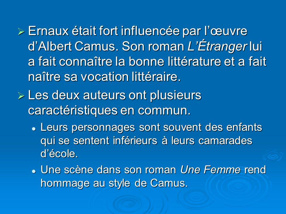 Ernaux était fort influencée par lœuvre dAlbert Camus. Son roman LÉtranger lui a fait connaître la bonne littérature et a fait naître sa vocation litt