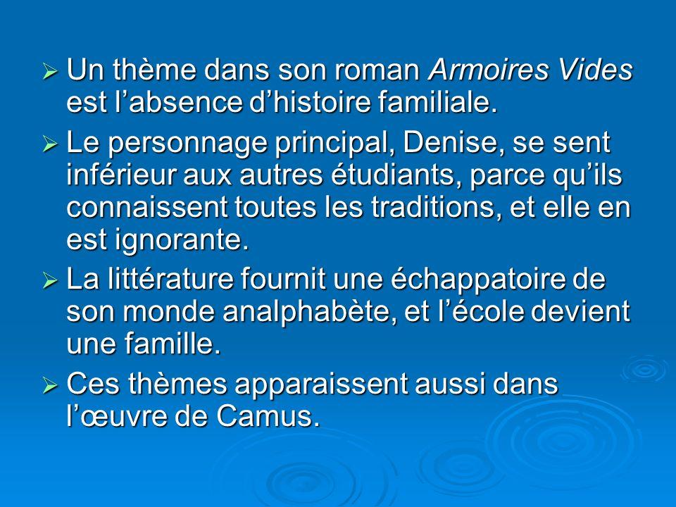 Un thème dans son roman Armoires Vides est labsence dhistoire familiale. Un thème dans son roman Armoires Vides est labsence dhistoire familiale. Le p