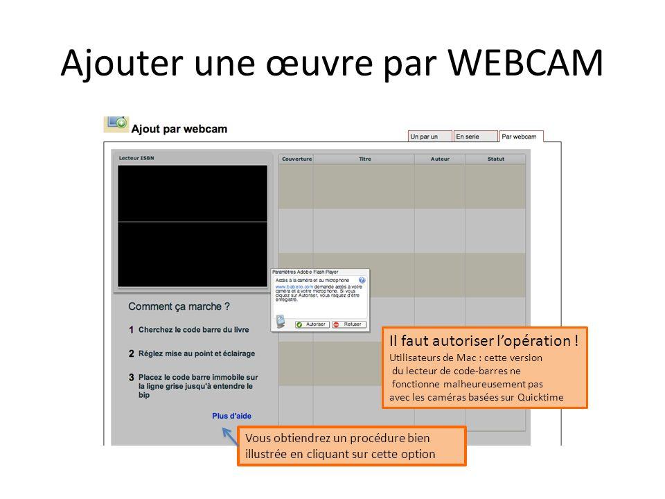 Ajouter une œuvre par WEBCAM Il faut autoriser lopération ! Utilisateurs de Mac : cette version du lecteur de code-barres ne fonctionne malheureusemen