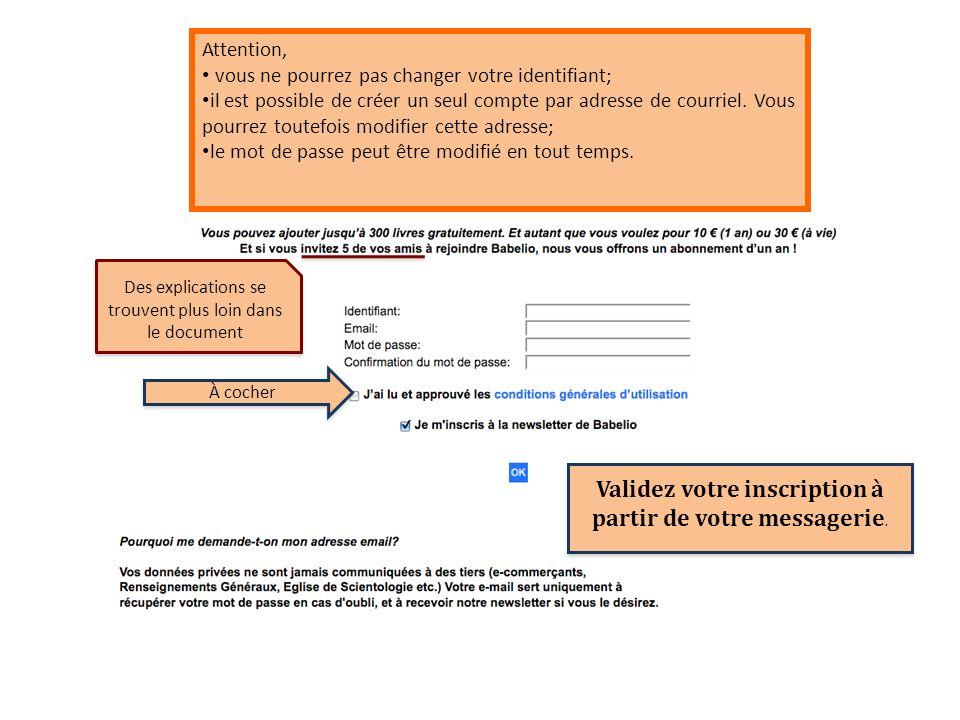 Attention, vous ne pourrez pas changer votre identifiant; il est possible de créer un seul compte par adresse de courriel. Vous pourrez toutefois modi