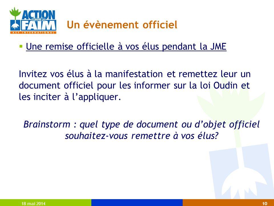 Un évènement officiel Une remise officielle à vos élus pendant la JME Invitez vos élus à la manifestation et remettez leur un document officiel pour les informer sur la loi Oudin et les inciter à lappliquer.