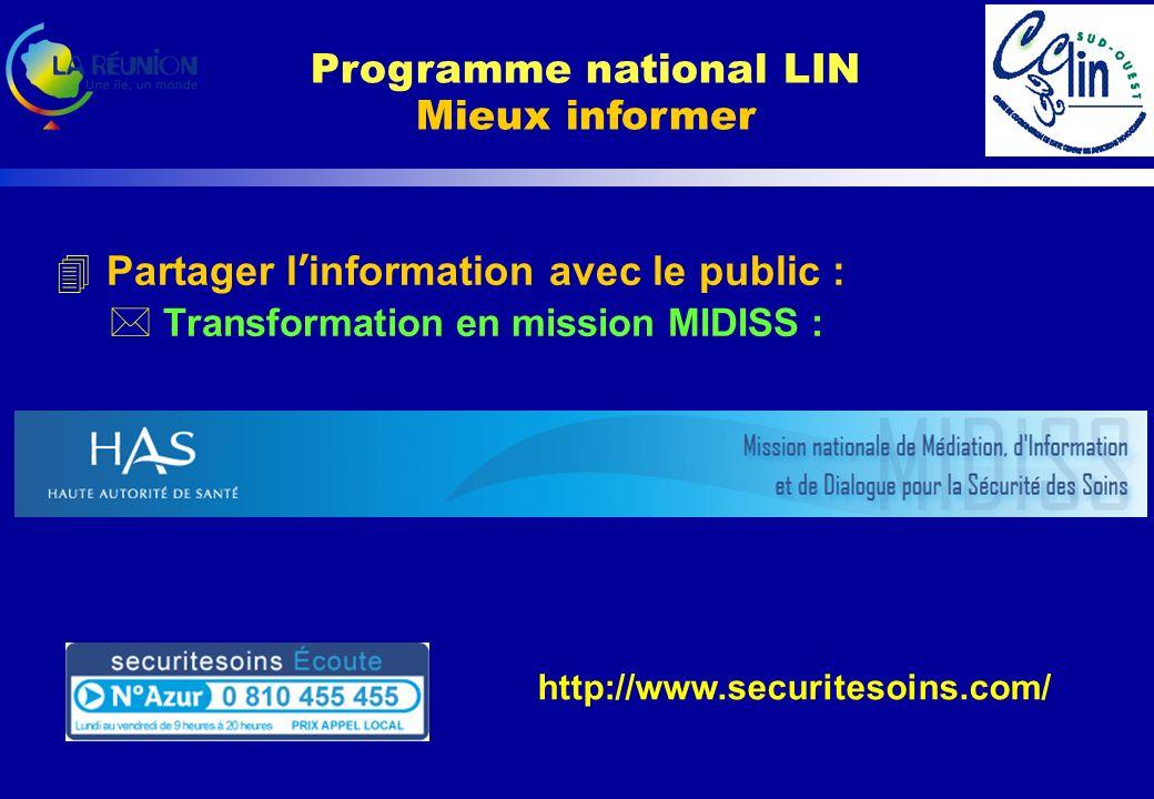 Partager l information avec le public : * Transformation en mission MIDISS : Programme national LIN Mieux informer http://www.securitesoins.com/