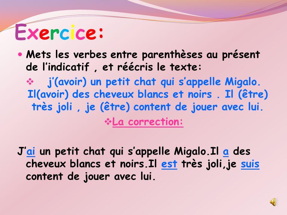 Exercice: Mets les verbes entre parenthèses au présent de lindicatif, et réécris le texte: j(avoir) un petit chat qui sappelle Migalo.