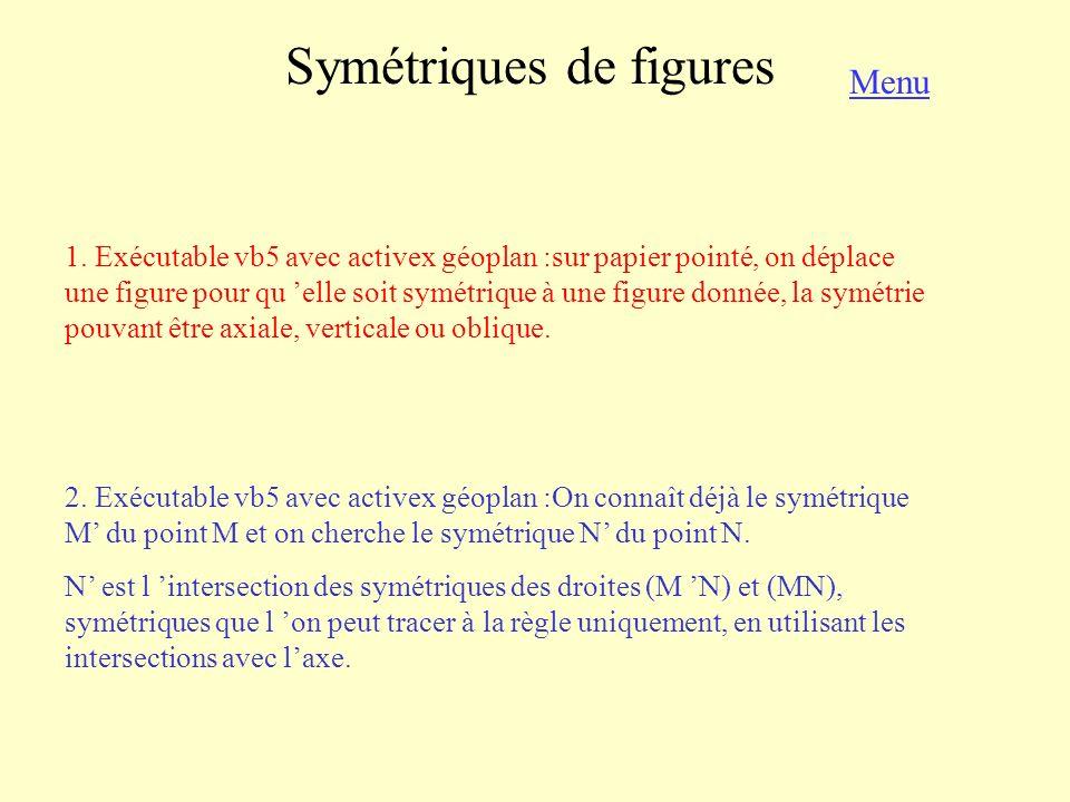 Symétriques de figures 1. Exécutable vb5 avec activex géoplan :sur papier pointé, on déplace une figure pour qu elle soit symétrique à une figure donn