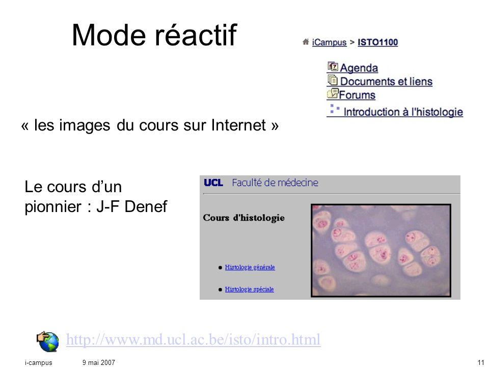 9 mai 2007i-campus11 Mode réactif « les images du cours sur Internet » http://www.md.ucl.ac.be/isto/intro.html Le cours dun pionnier : J-F Denef