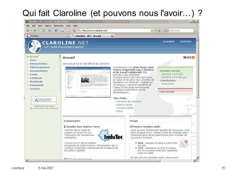 9 mai 2007i-campus15 Qui fait Claroline (et pouvons nous l avoir…)