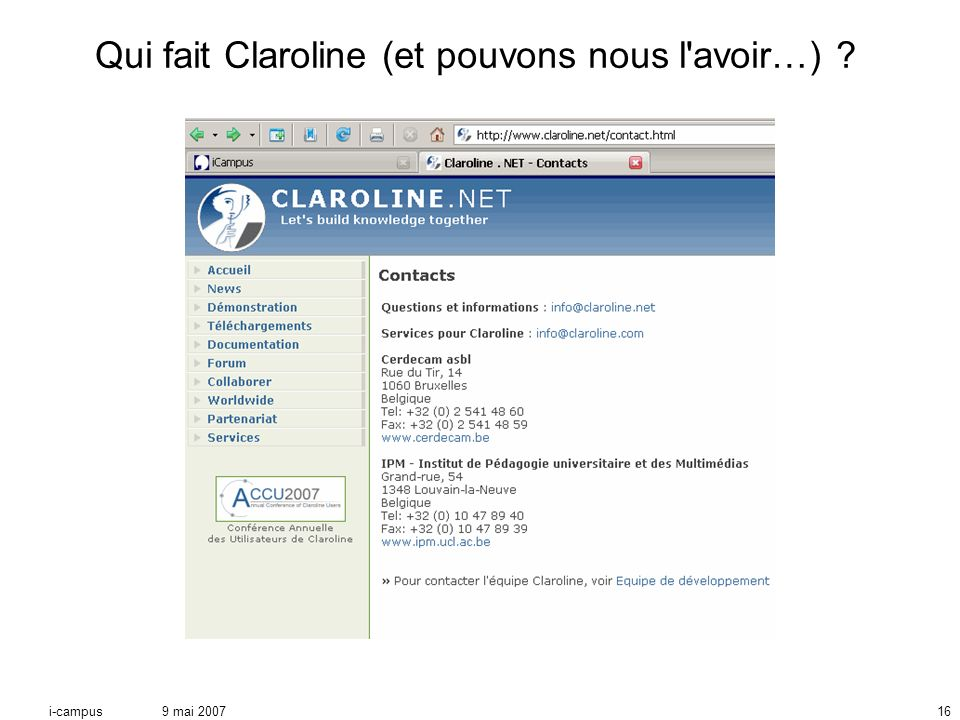 9 mai 2007i-campus16 Qui fait Claroline (et pouvons nous l avoir…) ?