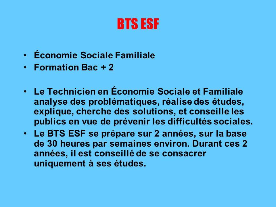 BTS ESF Économie Sociale Familiale Formation Bac + 2 Le Technicien en Économie Sociale et Familiale analyse des problématiques, réalise des études, explique, cherche des solutions, et conseille les publics en vue de prévenir les difficultés sociales.