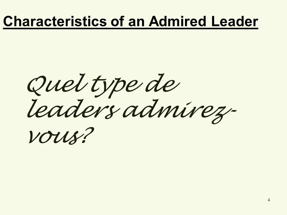 Characteristics of an Admired Leader Quel type de leaders admirez- vous? 4