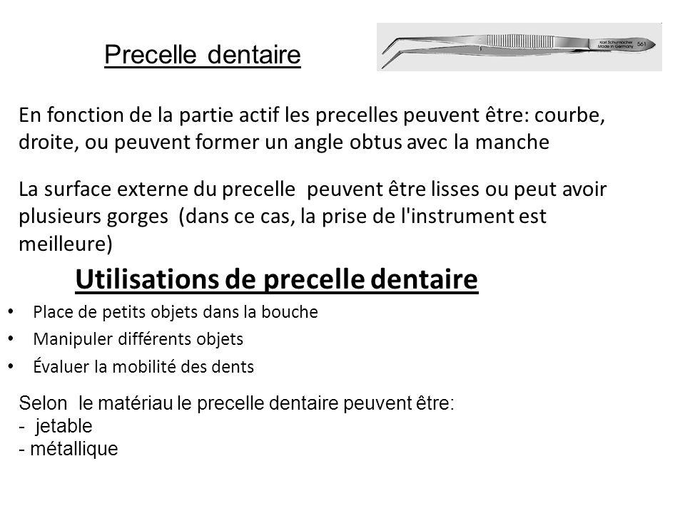 Precelle dentaire En fonction de la partie actif les precelles peuvent être: courbe, droite, ou peuvent former un angle obtus avec la manche La surfac